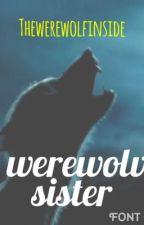 A Werewolves Sister (A Marauders Faniction) by TheWerewolfInside