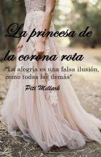 La Princesa de la Corona Rota by PitiMellark