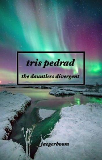 Tris Pedrad: The Dauntless Divergent
