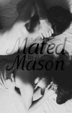 Mated to Mason by KatieCFulton