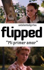 Flipped©. by xxtalentedgirlxx