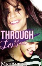 Through To You (a Justin Bieber Love Story) by MrsBieber