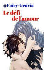 Le défi de l'amour by Fairy-Gruvia