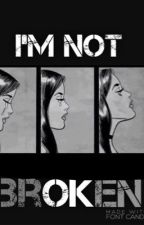 I'm Not Broken (I'm Not Ok) by TakeMeToWonderlaaand