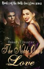The Noble One's Love (The Originals and Vampire Diaries Fan Fiction) by EmmaFullbuster