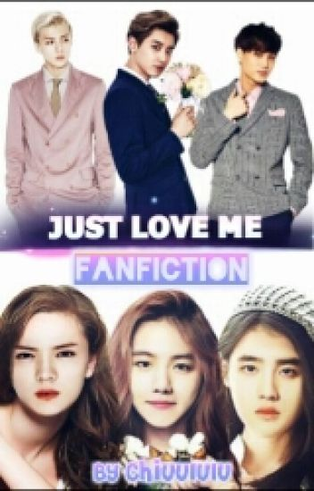 Just Love Me (Fanfic EXO/ Hunhan /  Kaisoo /  Chanbaek)