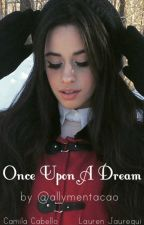 Once Upon A Dream (Camren) by allymentacao