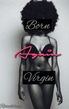 Born Again Virgin by heauxvibes