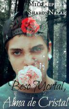 Beso Mortal, Alma de Cristal. by MiloHipster
