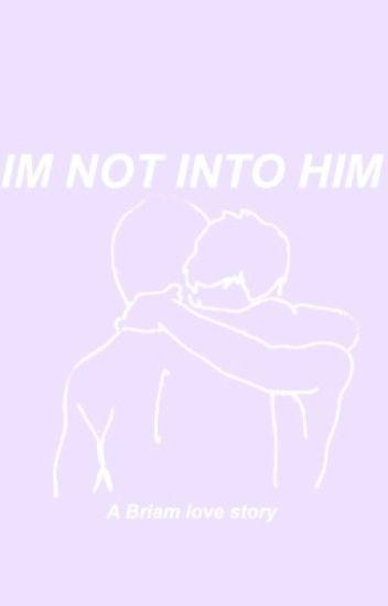 "[Briam] ""I'm not into him"""