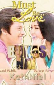 Must be love (Kathniel) by Aniknok