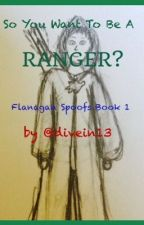 So You Want To Be A Ranger (Flanagan Spoofs Bk 1) by ginger_avenger3
