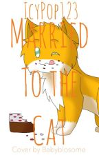 Married To The Cat! (IMTC Sequel) by Hannah_Hatter