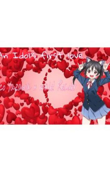 An Idol's first love- Nico Yazawa x male! Reader✔