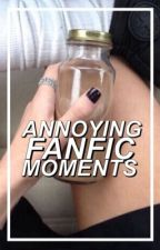 Annoying fanfic moments by indienoel