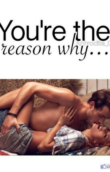 You're the reason why...©