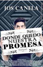 ¿Donde Quedo Nuestra Promesa? (Jos Canela & tu) by Casandra_Villalpando