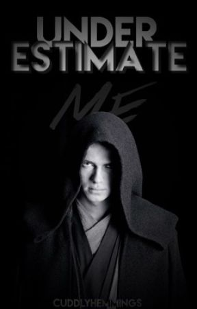 Underestimate Me ⇝ anakin skywalker x reader {book 1} by cuddlyhemmings