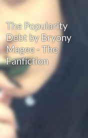 The Popularity Debt by Bryony Magee - The Fanfiction by LianneLaurie