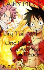 Fairy Piece + reader (fairy tail and one piece cross over) by boaxxhancock