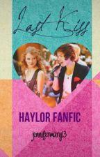 Last Kiss (Haylor Fanfic)i by jennifermary13