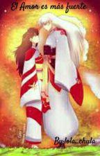 El amor es más fuerte (Sesshomaru y Rin) by Truedy_100