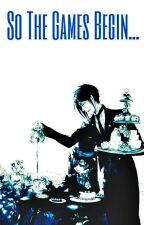 So The Games Begin  [Ciel x Reader x Sebastian] by x_Maddy_Massacre_x