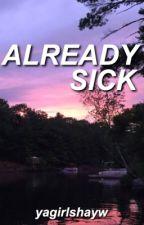 already sick → krl by yagirlshayw