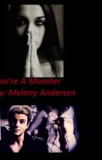 You're A Monster (Vampire Diaries Fanfiction) by Melanyandersen