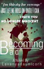 Becoming Bad #Book 2 by lavanyadaunicorn
