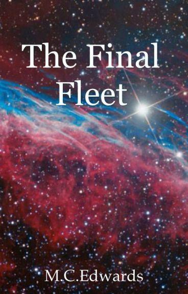 The Final Fleet (#JustWriteIt #Wattys2015) by MCEdwards
