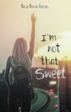 I'm Not That Sweet! by MartaMo1D