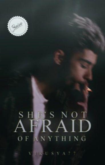 She's not afraid of anything. [ZAYN]
