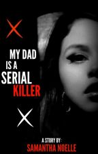 My Dad is A Serial Killer by heleftmenothing