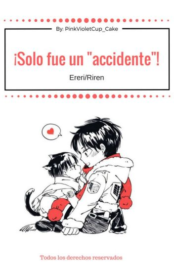 """¡Solo fue un """"Accidente""""! - Eren x Levi [Ereri/Riren]"""