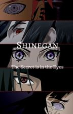 Shinegan: The Secret is in the Eyes (Naruto FanFiction) by Meara1