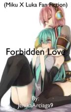 Forbidden Love (Vocaloid: Miku x Luka Fan Fic) {Includes Lemons} by JenikaArciaga9