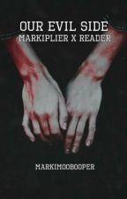 Our Evil Side - Markiplier X Reader by Markimoobooper