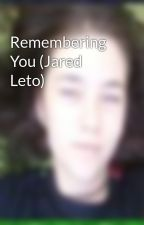 Remembering You (Jared Leto) by wheresfluffy
