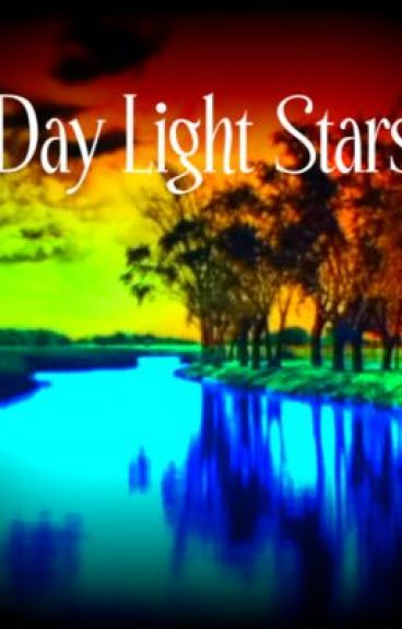 Day Light Stars (On hold, due to that I have major writers block) by karmas_abitch
