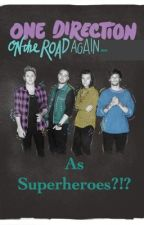 On The Road Again as Superheroes?!? (One Direction Fanfic 2015) (Slow Updates) by ontheroadagainkc