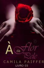 (ATÉ 01/09) À Flor da Pele by camisrose