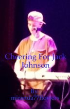 Cheering for Jack Johnson ( Jack Johnson fanfic) by miranda77flowers