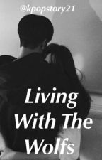 Living With The Wolfs [EXO fanfiction] by hazzelee