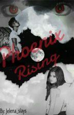 Phoenix Rising- Book 4 (Jelena Story) by Jelena_slays