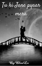 Tu Ki Jane Pyar Mera √ by BlissLv