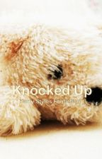 Knocked Up(Harry Styles Fanfiction) by iloveyouforeverx