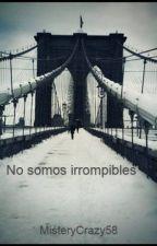 No somos irrompibles by Romangi_Zerp