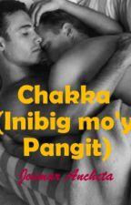 CHAKKA : Inibig Mo'y Pangit by YorTzekai