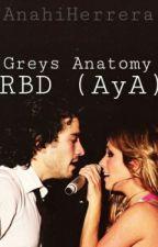 Greys Anatomy: RBD (AyA) by LuuhStylesTomlinson